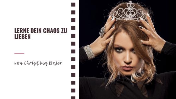 Lerne dein Chaos zu lieben