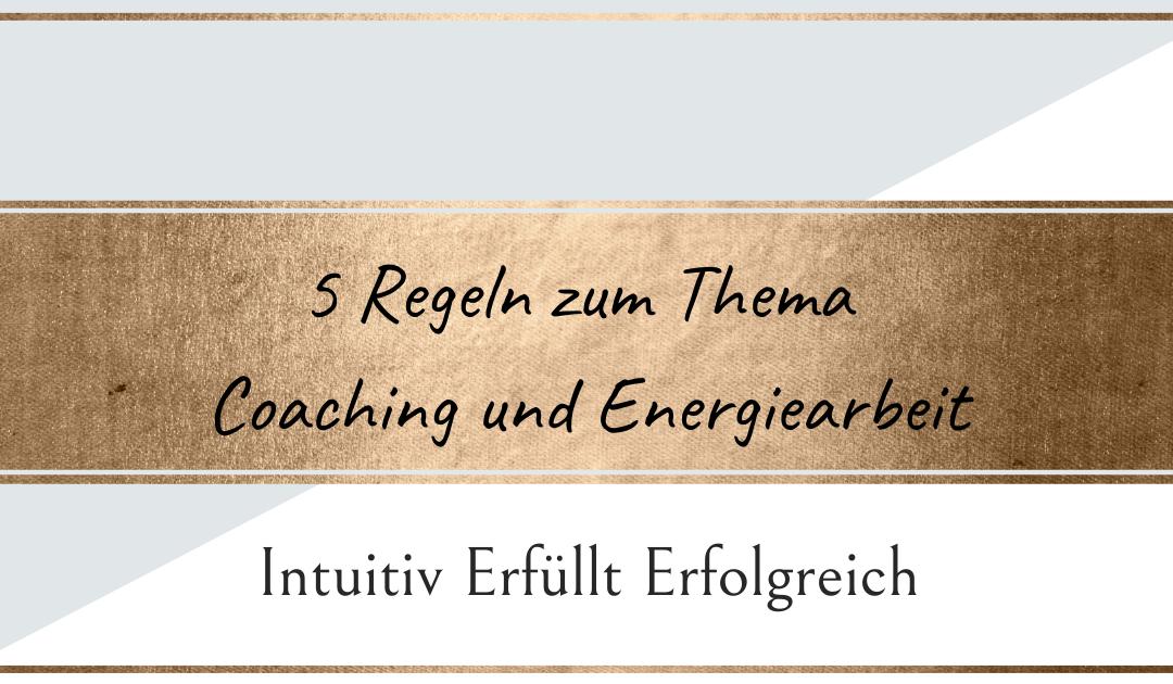 5 Regeln zum Thema Coaching und Energiearbeit