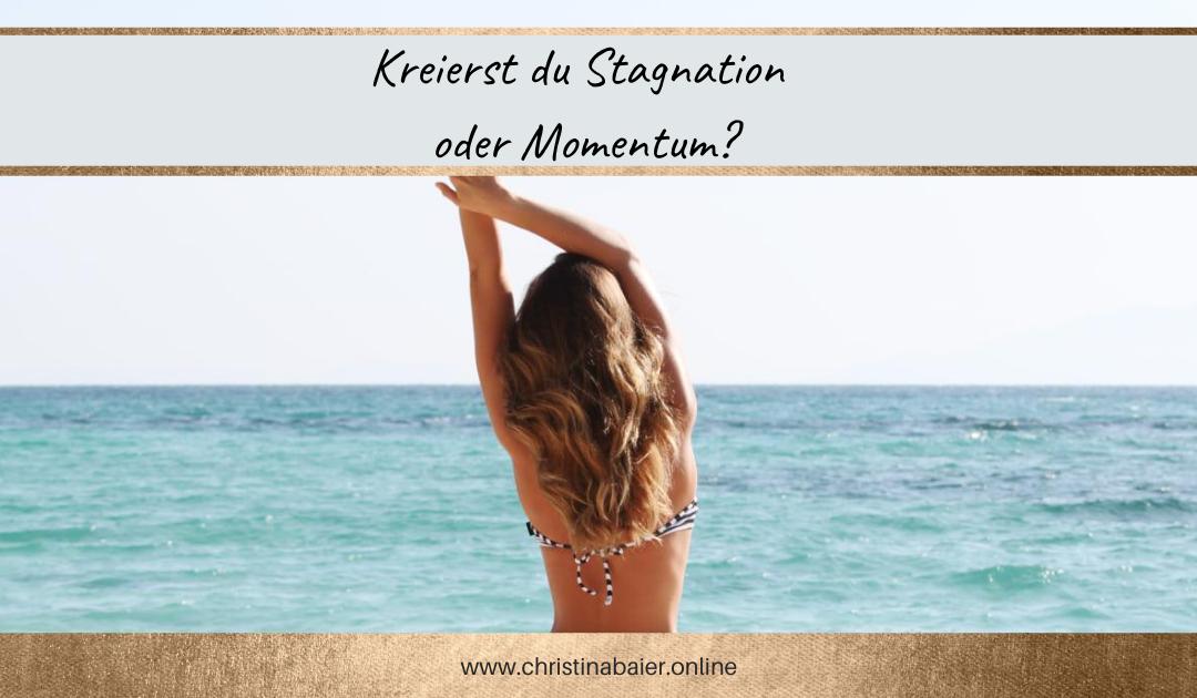Kreierst du Stagnation oder Momentum