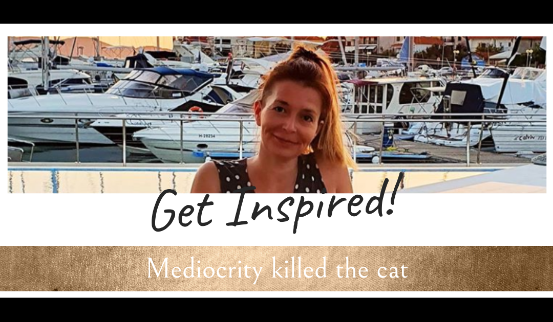 Mediocrity killed the cat