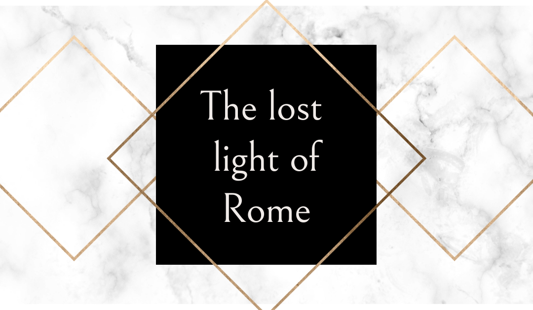 The lost light of Rome