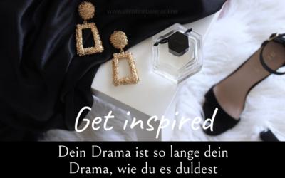 Dein Drama ist so lange dein Drama, wie du es duldest