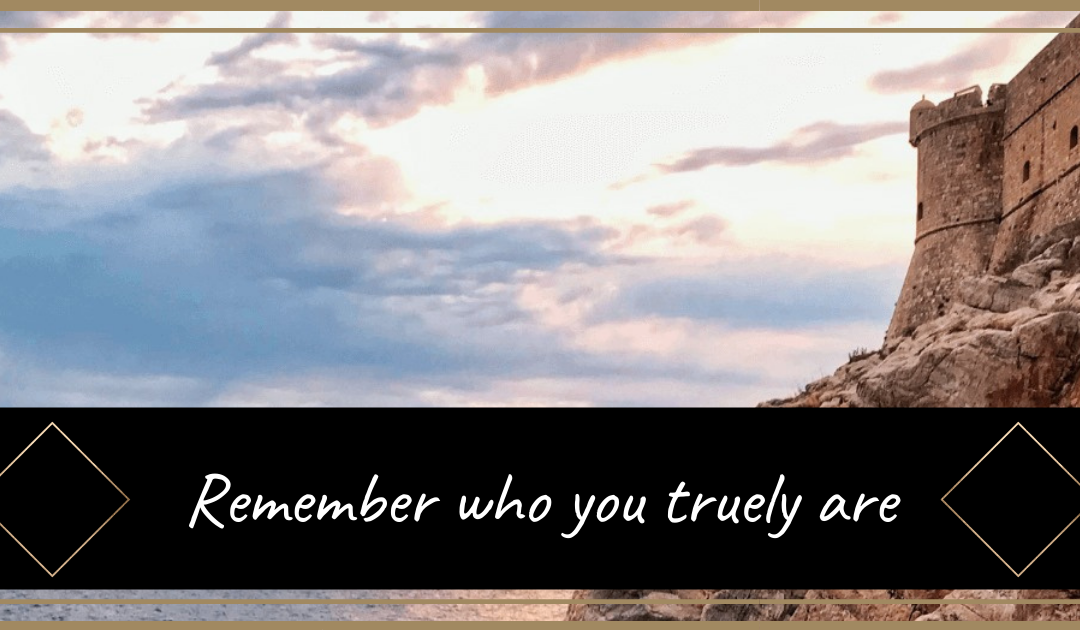 Remember who your truely are